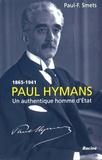 Paul-F Smets - Paul Hymans - Un authentique homme d'Etat.