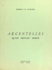 Paul -F. Vanuxem - Argentelles qu'on croyait morte.