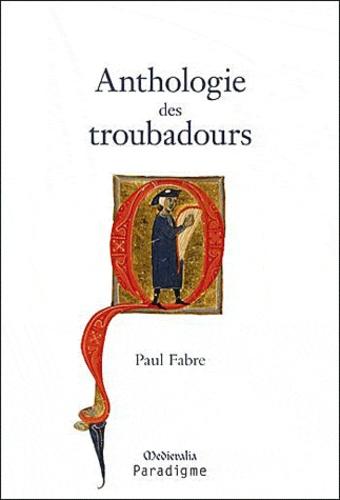 Paul Fabre - Anthologie des troubadours - Edition bilingue français-occitan.