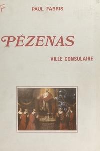 Paul Fabris - Pézenas - Ville consulaire.
