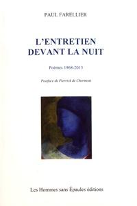 Paul Farellier - L'entretien devant la nuit - Poèmes 1968-2013.