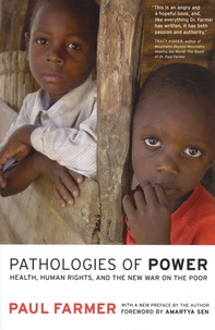 Paul Farmer - Pathologies of Power - Health, Human Rights, and the New War on the Poor.