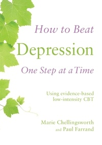 Paul Farrand et Marie Chellingsworth - How to Beat Depression One Step at a Time - Using evidence-based low-intensity CBT.