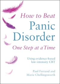 Paul Farrand et Marie Chellingsworth - How to Beat Panic Disorder One Step at a Time - Using evidence-based low-intensity CBT.