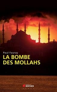 Paul Fauray - La bombe des mollahs.