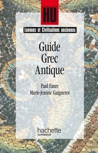 Paul Faure et Marie-Jeanne Gaignerot - Guide grec antique.