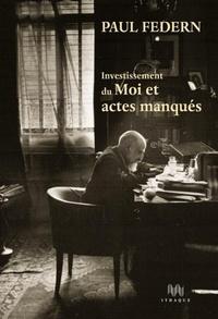 Paul Federn - Investissement du Moi et actes manqués - Suivi de Contes. Mythes. Histoire des premiers temps.