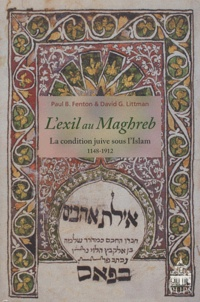 Paul Fenton et David Littman - L'exil au Maghreb - La condition juive sous l'Islam (1148-1912).