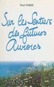 Paul Ferré - Sur les sentiers des futures aurores : en prose.