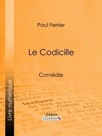 Paul Ferrier et  Ligaran - Le Codicille - Comédie.