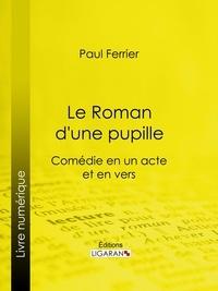 Paul Ferrier et  Ligaran - Le Roman d'une pupille.