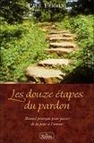 Paul Ferrini - Les douze étapes du pardon - Manuel pratique pour passer de la peur à l'amour.