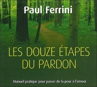Les douze étapes du pardon - Paul Ferrini |