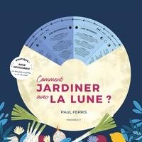Paul Ferris - Comment jardiner avec la lune ?.