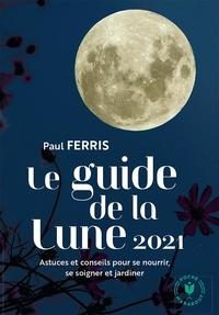 Paul Ferris - Guide de la Lune - L'influence de la Lune sur le jardin et la santé. Jour après jour, choisir les meilleurs moments.