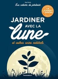 Paul Ferris - Les cahiers du jardinier : jardiner avec la lune.