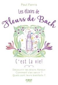 Paul Ferris - Les élixirs des fleurs du Dr Bach, c'est la vie !.