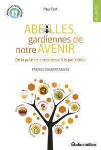 Paul Fert - Abeilles, gardiennes de notre avenir - De la prise de conscience à la protection.