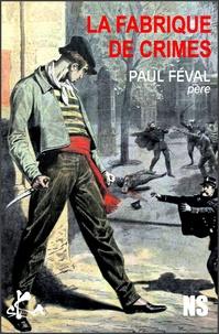 Paul Féval - La fabrique de crimes.