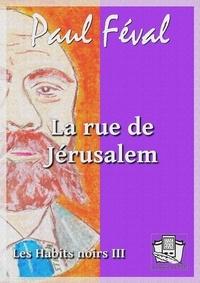 Paul Féval - La rue de Jérusalem - Les Habits noirs III.