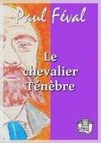 Paul Féval - Le chevalier Ténèbre.