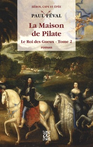 Paul Féval - Le Roi des Gueux Tome 2 : La Maison de Pilate.