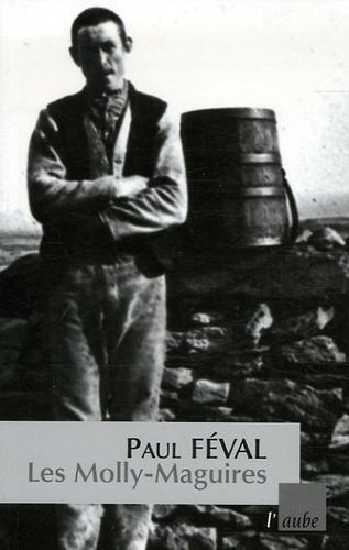 Paul Féval - Les Molly-Maguires - Les libérateurs de l'Irlande.