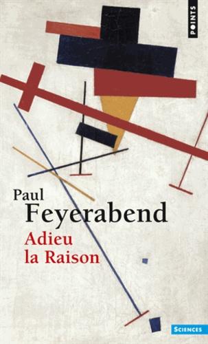 Paul Feyerabend - Adieu la raison.
