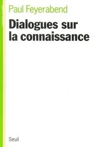 Paul Feyerabend - Dialogues sur la connaissance.