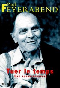 Paul Feyerabend - TUER LE TEMPS. - Une autobiographie.