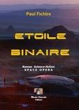 Paul Fichtre - Space opera Tome 1 : Etoile binaire.