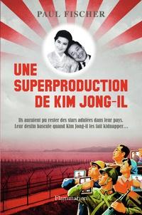 Paul Fischer - Une superproduction de Kim Jong-il.