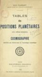 Paul Flambart - Tables des positions planétaires - Avec notions sommaires de cosmographie destinées aux recherches de l'astrologie scientifique.