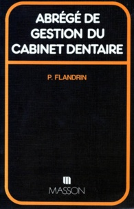 Paul Flandrin - Abrégé de gestion du cabinet dentaire.