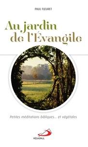 Paul Fleuret - Au jardin de l'Evangile - Petites méditations bibliques... et végétales.