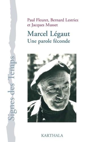 Paul Fleuret et Bernard Lestriez - Marcel Légaut - Une parole féconde.