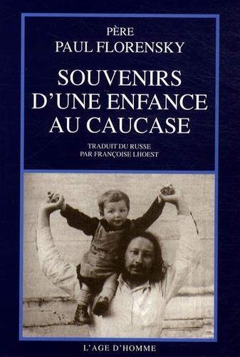 Paul Florensky - Souvenirs d'une enfance au Caucase.