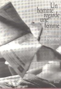 Paul Fournel - Un homme regarde une femme.