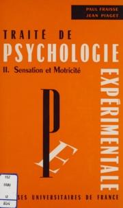 Paul Fraisse et Jean Piaget - Traité de psychologie expérimentale (2) - Sensation et motricité.