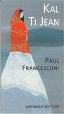 Paul Francesconi - Kal / Ti Jean.