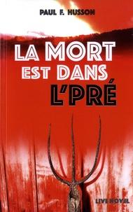 Paul-François Husson - La mort est dans le pré.