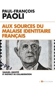 Paul-François Paoli - Aux sources du malaise identitaire français - Valeurs, identité et instinct de collaboration.