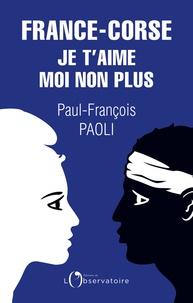 Paul-François Paoli - France-Corse : je t'aime moi non plus - Réflexions sur un quiproquo historique.