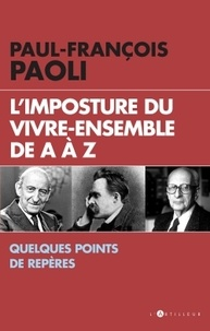 Paul-François Paoli - L'imposture du vivre-ensemble de a à z - Quelques points de repères.