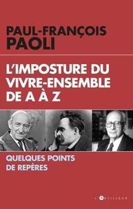 Paul-François Paoli - L'imposture du vivre ensemble - Quelques points de repères.