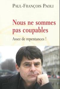 Paul-François Paoli - Nous ne sommes pas coupables - Assez de repentances !.