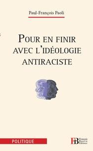 Paul-François Paoli - Pour en finir avec l'idéologie antiraciste.