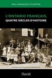 Paul-François Sylvestre - L'Ontario français, quatre siècles d'histoire.