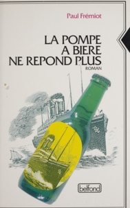 Paul Fremiot - Les mémoires d'un menteur (1) - La pompe à bière ne répond plus.