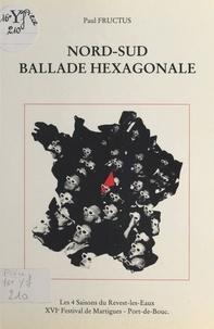 Paul Fructus - Nord-Sud, ballade hexagonale.